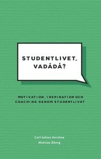 Studentlivet, vadådå?  : Motivation, inspiration och coaching genom studentlivet.