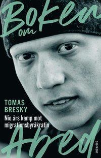 Boken om Abed : nio års kamp mot migrationsbyråkratin / Tomas Bresky.