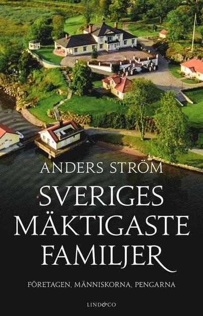 Sveriges mäktigaste familjer ? Företagen, människorna, pengarna