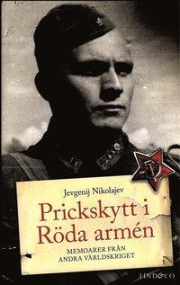 Prickskytt i Röda armén : memoarer från andra världskriget / Jevgenij Nikolajev ; översättning av Kjell Waltman och Inge R.L. Larsson.