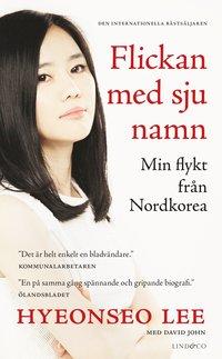 Flickan med sju namn : min flykt från Nordkorea / Hyeonseo Lee med David John ; översättning: Emeli André.