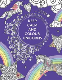 Keep calm and colour unicorns : målarbok