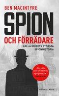Spion och förrädare : Kalla krigets största spionhistoria