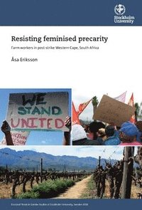 Resisting feminised precarity : farm workers in post-strike Western Cape, South Africa