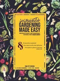 Sustainable gardening made easy : From design to harvest: How to grow organic,  sustainable food in cold climates