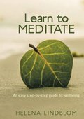 Learn to meditate : an easy step-by-step guide to wellbeing