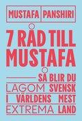 Sju råd till Mustafa : så blir du lagom svensk i världens mest extrema land
