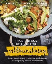 Diabetikerns kokbok för viktminskning : kosten som förebygger och bromsar typ 2-diabetes och kan göra dig medicin- och symtomfri
