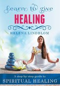 Learn to give Healing : a step-by-step guide to Spiritual Healing