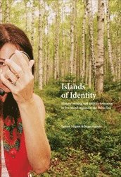 Islands of Identity : history-writing and identity formation in five island regions in the Baltic Sea