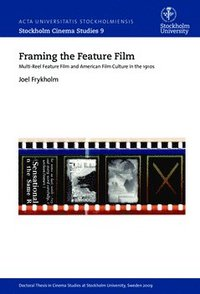 Framing the feature film : multi-reel feature film and American film culture in the 1910s