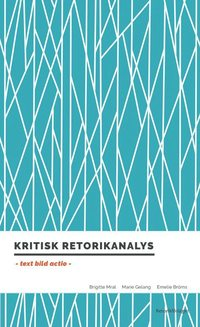 Kritisk retorikanalys : text, bild, actio
