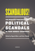 Scandalous! : the mediated construction of political scandals in four nordic countries
