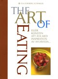 The Art of Eating : eller konsten att äta med inspiration av Ayurveda