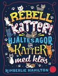 Rebellkatter! : hjältesagor om katter med klös