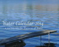 Water calendar 2014 : a journey into the mysteries of water