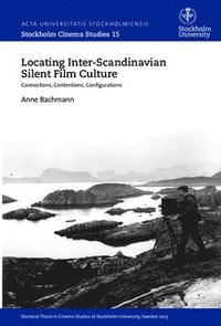 Locating inter-Scandinavian silent film culture : connections, contentions, configurations