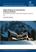 "Alien places in late Soviet science fiction : the ""Unexpected Encounters"" of Arkady and Boris Strugatsky as novels and films"
