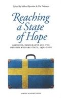 Reaching a state of hope : refugees, immigrants and the Swedish welfare state, 1930-2000