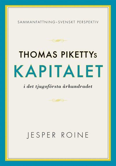 Kapitalet i det 21:a århundradet av Thomas Piketty - sammanfattning och svenskt perspektiv (Capital