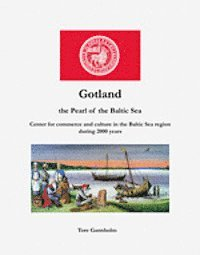 Gotland : the pearl of the Baltic Sea : center of commerce and culture in the Baltic Sea region for over 2000 years