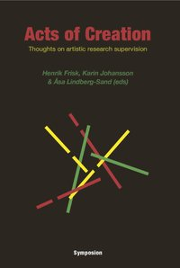 Acts of creation : thoughts on artistic research supervision
