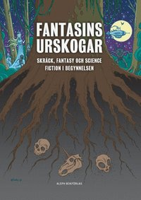 Fantasins urskogar : Skräck, fantasy och science fiction i begynnelsen