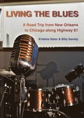 Living the blues : a road trip from New Orleans to Chicago along Highway 61