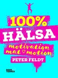 100 % hälsa : motivation, mat, motion