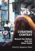 Curating context : beyond the gallery and into other fields