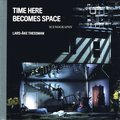 Time Here Becomes Space: Lars-Åke Thessman