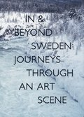 In & Beyond Sweden : Journeys Through an Art Scene