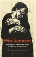 War Remains : Mediations of Suffering and Death in the Era of the World War