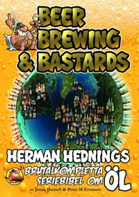 Herman Hedning. Beer, Brewing & Bastards - Herman Hednings brutalkompletta seriebibel om öl