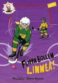 Flippa bollen, Linnéa! / Anja Gatu, Johanna Arpiainen ; inspirerade av Linnéa Larssons barndom.