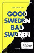 Good Sweden, bad Sweden : the use and abuse of Swedish values in a post-truth world