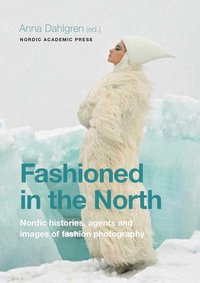 Fashioned in the North : nordic histories, agents and images of fashion photography