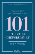 Nice girls don't get the corner office : 101 steg till chefsrummet