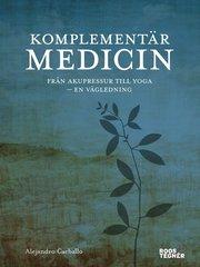 Komplementärmedicin : från akupressur till yoga - en vägledning