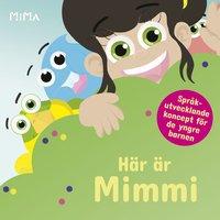 Här är Mimmi / text: Jim Gustafsson & Fredrik Hammarstedt ; illustrationer: Jim Gustafsson.