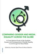 Comparing gender and media equality across the globe : a cross-national study of the qualities, causes, and consequences of gender equality in and through the news media