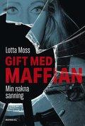 Gift med maffian : Min nakna sanning
