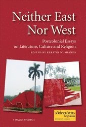 Neither East Nor West : Postcolonial Essays on Literature, Culture and Religion