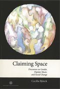 Claiming space : discourses on gender, popular music, and social change