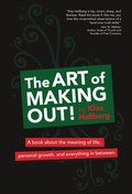 The art of making out! : a book about the meaning of life, personal growth, and everything in between