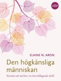 Den högkänsliga människan : konsten att må bra i en överväldigande värld / Elaine N. Aron