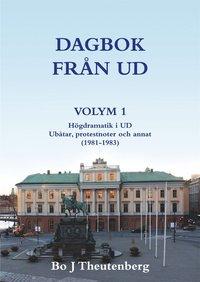 DAGBOK FRÅN UD VOLYM 1 - Högdramatik i UD - Ubåtar, protestnoter och annat (1981-1983) (e-bok)