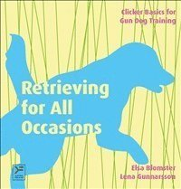 Retrieving for all occasions : foundations for exellence in gun dog training