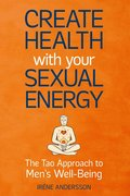 Create Health with Your Sexual Energy - The Tao Approach to Mens Well-Being