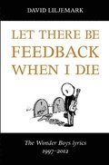Let there be feedback when I die : The Wonder Boys lyrics 1997-2012